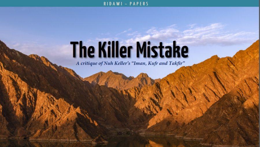 "The Killer Mistake A critique of Nuh Keller's ""Iman, Kufr and Takfīr"""